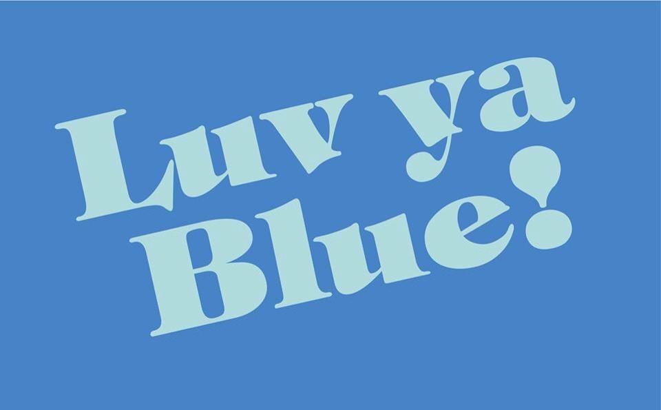 Luv ya blue