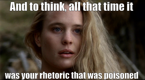 Buttercup: And to think, all that time, it was your rhetoric that was poisoned #feministprincessbride http://t.co/quXh7MLsdn