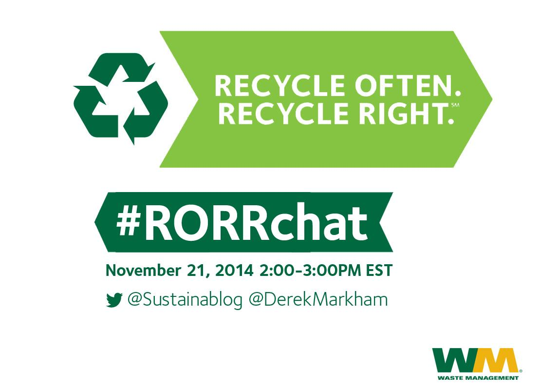 How do you recycle often, recycle right? Join @WasteManagement, @Sustainablog & (me) 11/21 at 2 pm ET for #RORRchat http://t.co/TUl7ixJIwS