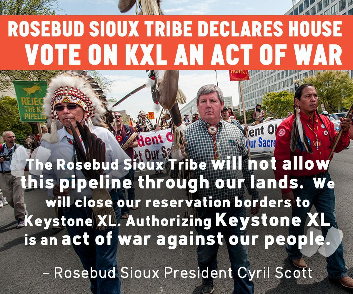 Rosebud Sioux Tribe declares House vote on KXL an act of war: http://t.co/CsmqH8J8Sz  #NoKXL http://t.co/Sz6ZrdiaMv