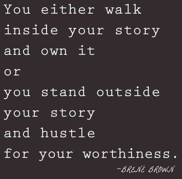"""You either walk inside ur story & own it or you stand outside ur story & hustle for ur worthiness"" (via @heyfranhey) http://t.co/rLpzbqU0Pl"