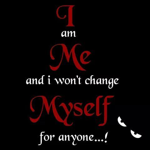 I Am Me And I Wont Change For Anyone Quotes فیروز علی شم...