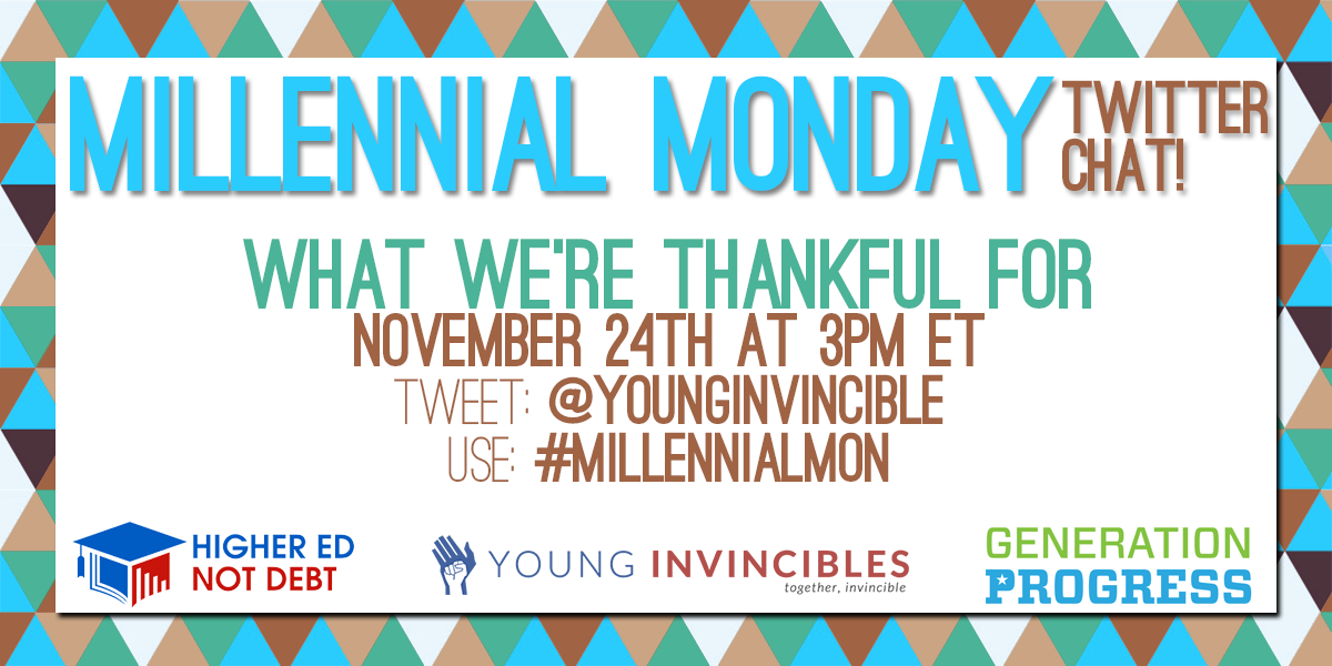 TODAY: Join @HigherEdNotDebt & @genprogress for #MillennialMon chat on what we're thankful for & what's up next year! http://t.co/7ZeaXFGlKB