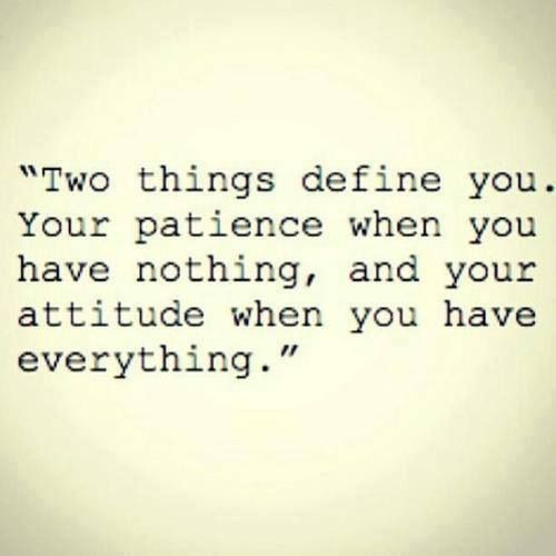 2 things define you: Your #patience when U have nothing & ur attitude when U have everything via A. Platt #DareToBe http://t.co/xrlKJb51TQ