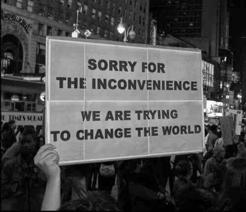 """Sorry for the inconvenience  We are trying to change the world"" http://t.co/sBH9tAoT13 Image via @davonmagwood #EricGarner #Fergsuon"
