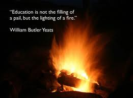 """Education is not the filling of a pail, but the lighting of a fire."""" - William Butler Yeats #txeduchat http://t.co/fYqPr9goKF"""