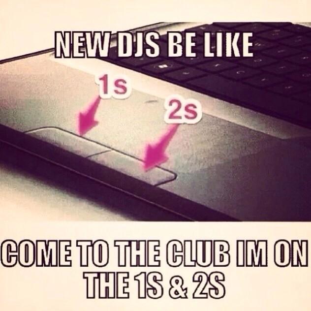 New DJs be like..... #truestory