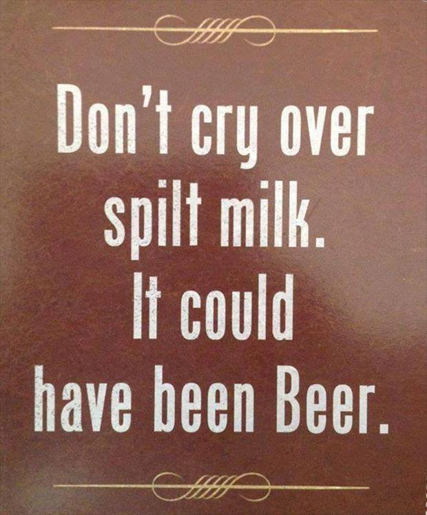 "Don T Cry Over Spilt Milk Quotes: Men's Humor On Twitter: ""Don't Cry Over Spilt Milk... Http"