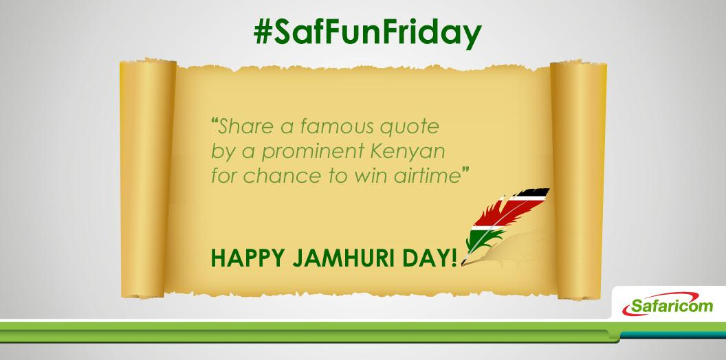 As we celebrate Jamhuri Day,share famous quotes from Kenyans and you could win a phone or some airtime  #SafFunFriday http://t.co/2tgR2MNFDm