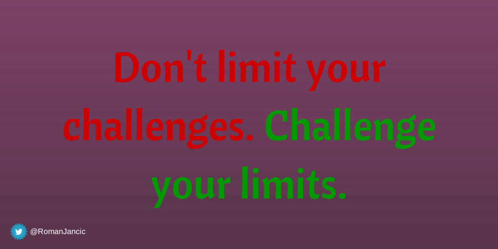 Don't limit your challenges. Challenge your limits. ~Unknown #quote