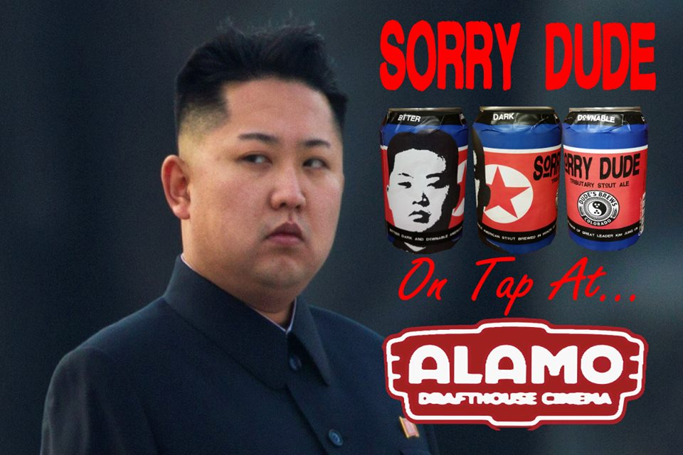 """Sorry Dude."" http://t.co/zJxpXV7qPR @alamodenver @DadNDudeBrew #TheInterview #beer #KimJongUn http://t.co/YKgGTsYv6w"