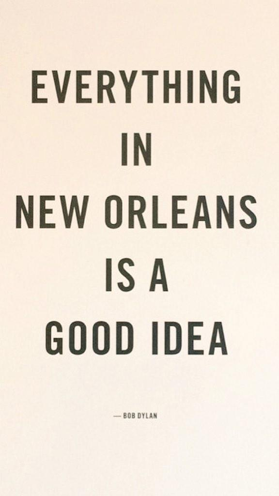 """""""Everything in New Orleans is a good idea"""" - Bob Dylan #BobDylan http://t.co/sUOsgcFbEC"""