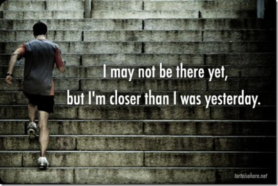 I may not be there yet, but I'm closer than I was yesterday. - unknown #WednesdayWisdom Photo