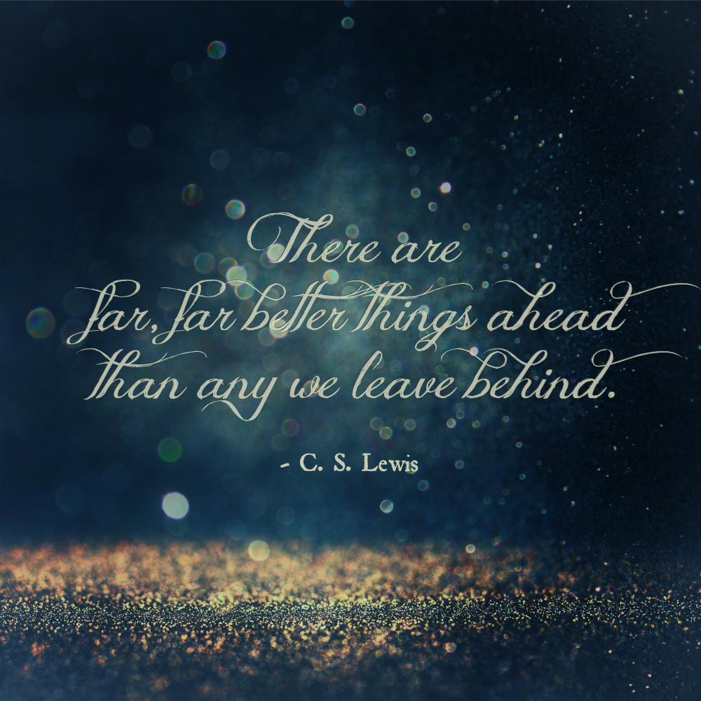 """There are far, far better things ahead than any we leave behind."" ~ #CSLewis 