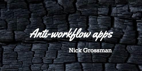 Anti-workflow apps.