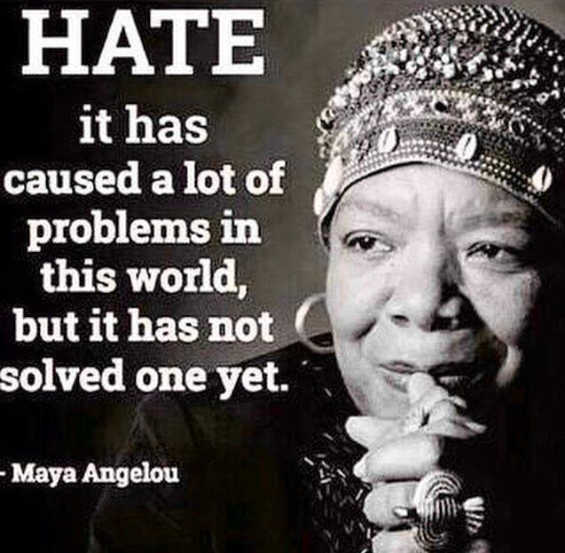 Image result for maya angelou  hate quotes