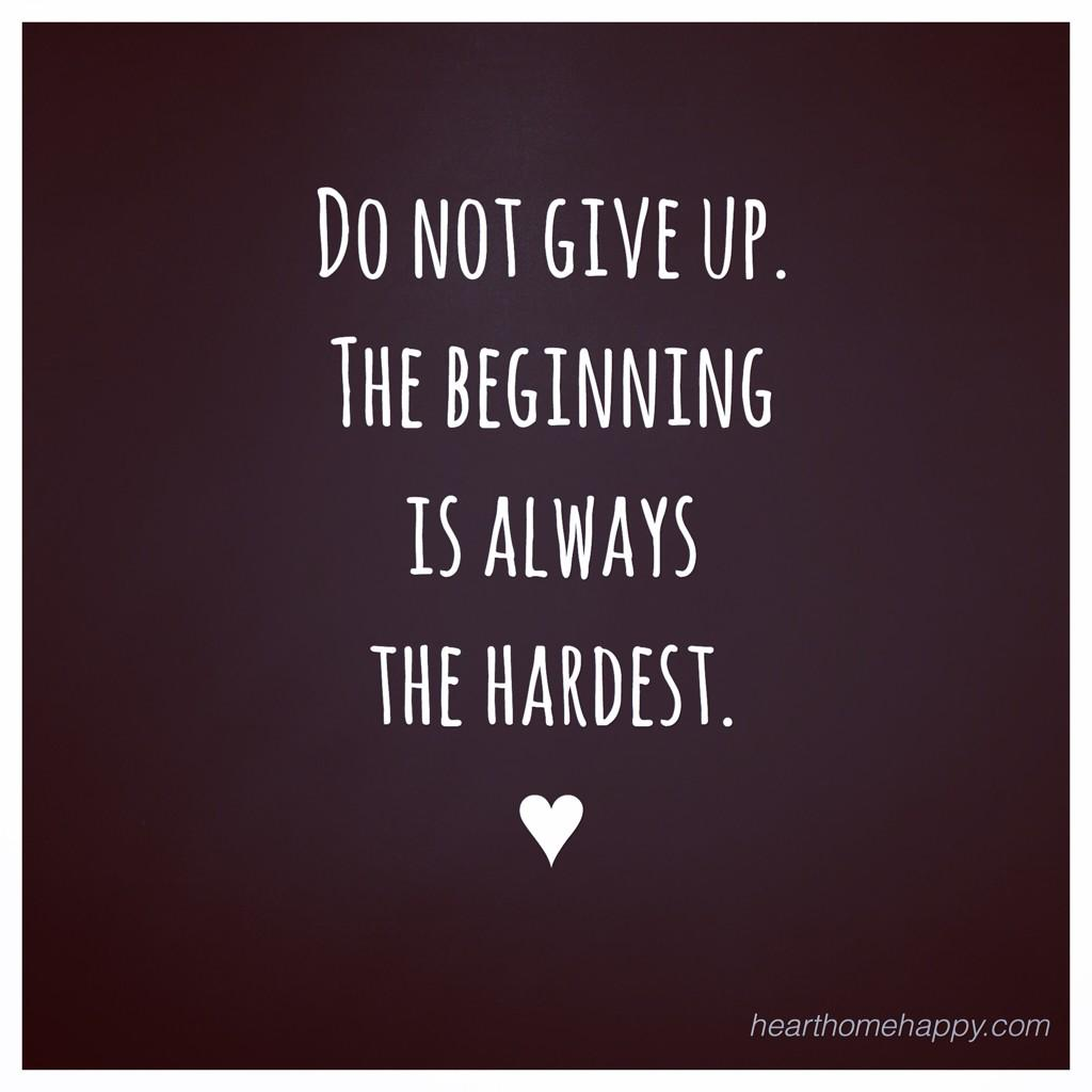 Hearthomehappy On Twitter Dont Give Up The Beginning Is
