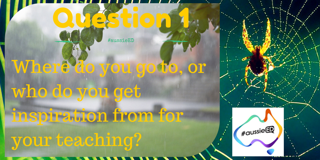 Q1: Where do you go to, or who do you get inspiration from for your teaching? #aussieED http://t.co/BroqRpCQ88