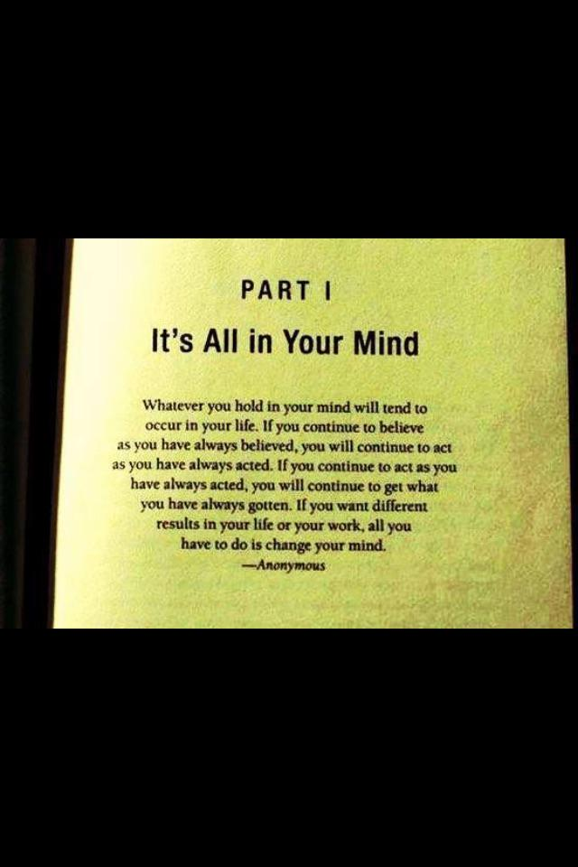 It's all in your mind... Make it a great day, a great week, a great life! http://t.co/i29OjbsQMu