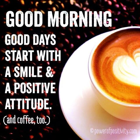 ☕Sending Morning Smiles to all. Keep your attitude bright & positive, stay grateful with a smile on your face
