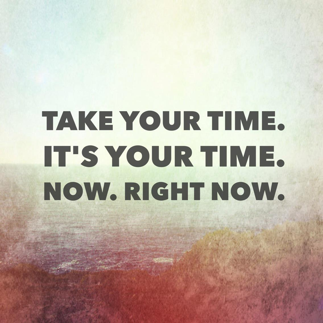 You only have right now. So take it... http://t.co/f2ffuyAcQ1