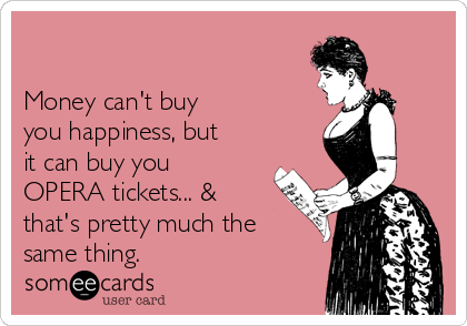 Money can't buy you happiness, but it can buy you #opera tickets... & that's pretty much the same thing. #operarocks http://t.co/bRPUmFnVOr