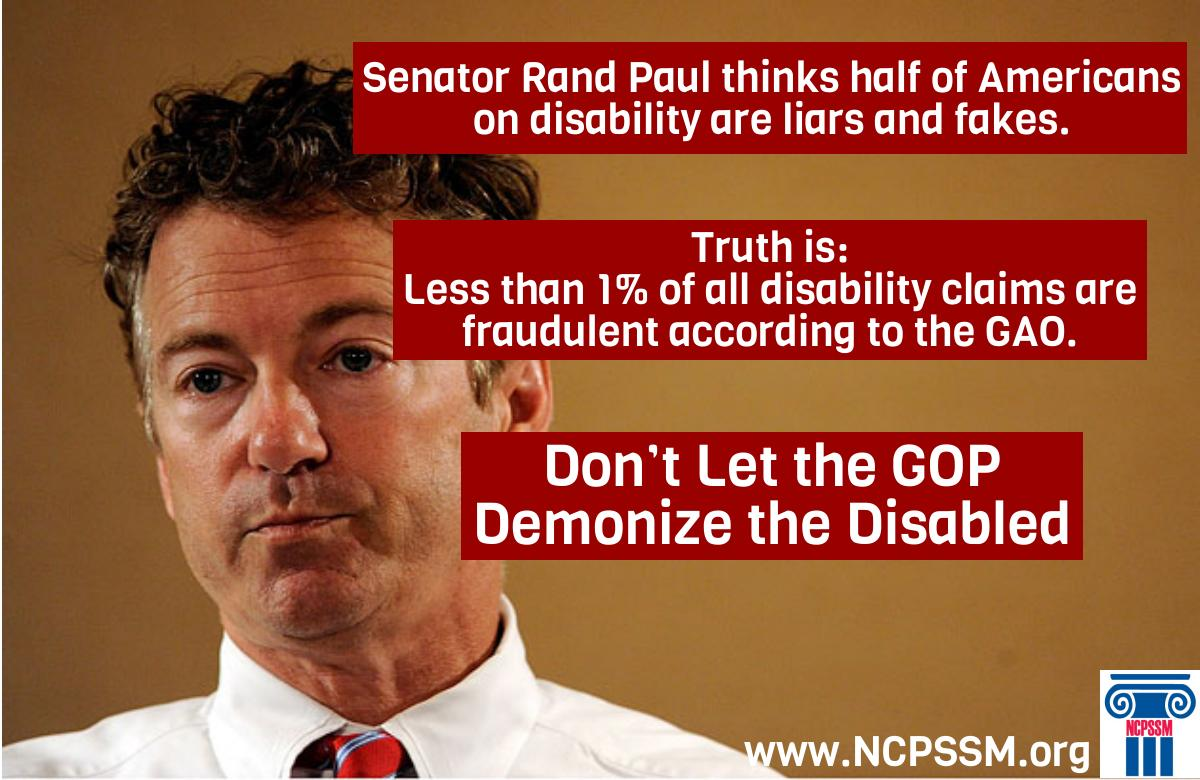 Senator Rand Paul demonizes the disabled, claiming most are fakers. http://t.co/rT65t2F9Sl http://t.co/P8V4Bus60X