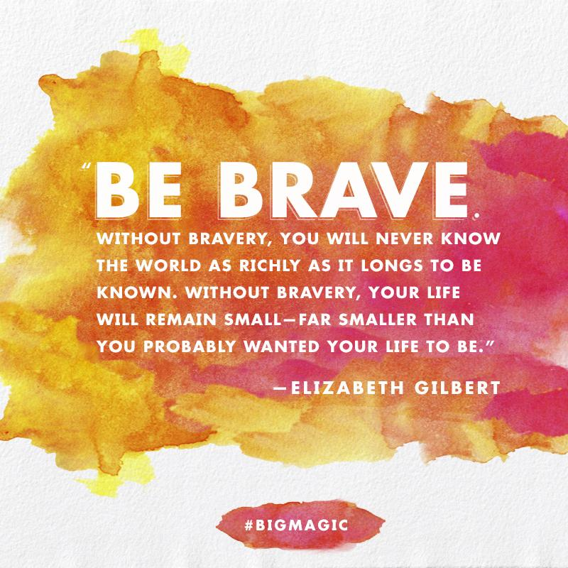 elizabeth gilbert on twitter creativity requires bravery not