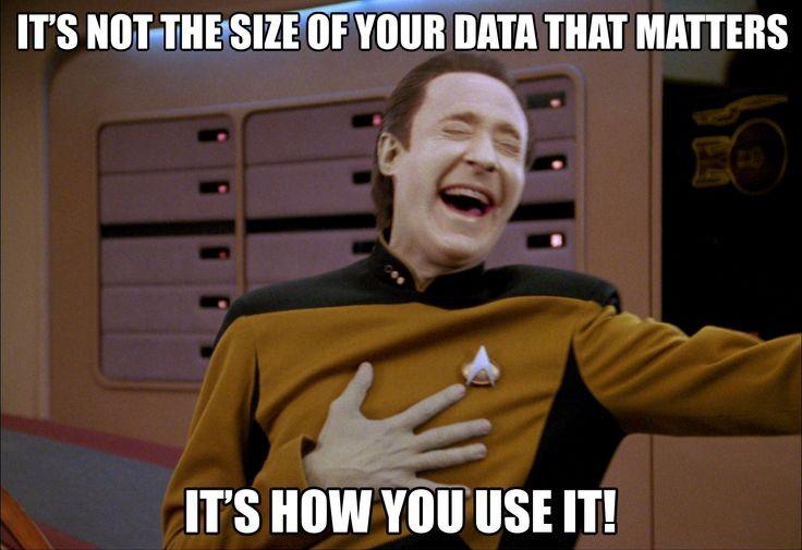 It's not the size of your data, it's how you use it!