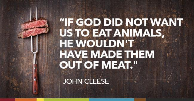"""""""If God did not want us to eat animals, he wouldn't have made them out of meat."""" —John Cleese #meat http://t.co/wyr3b7902c"""