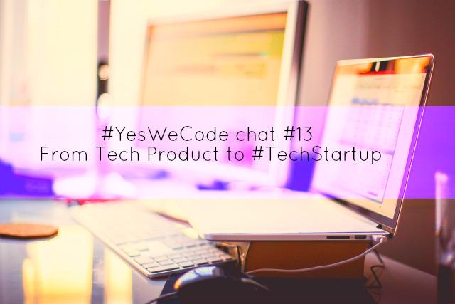 Thumbnail for #Yeswecode chat 13: From tech product to #techstartup