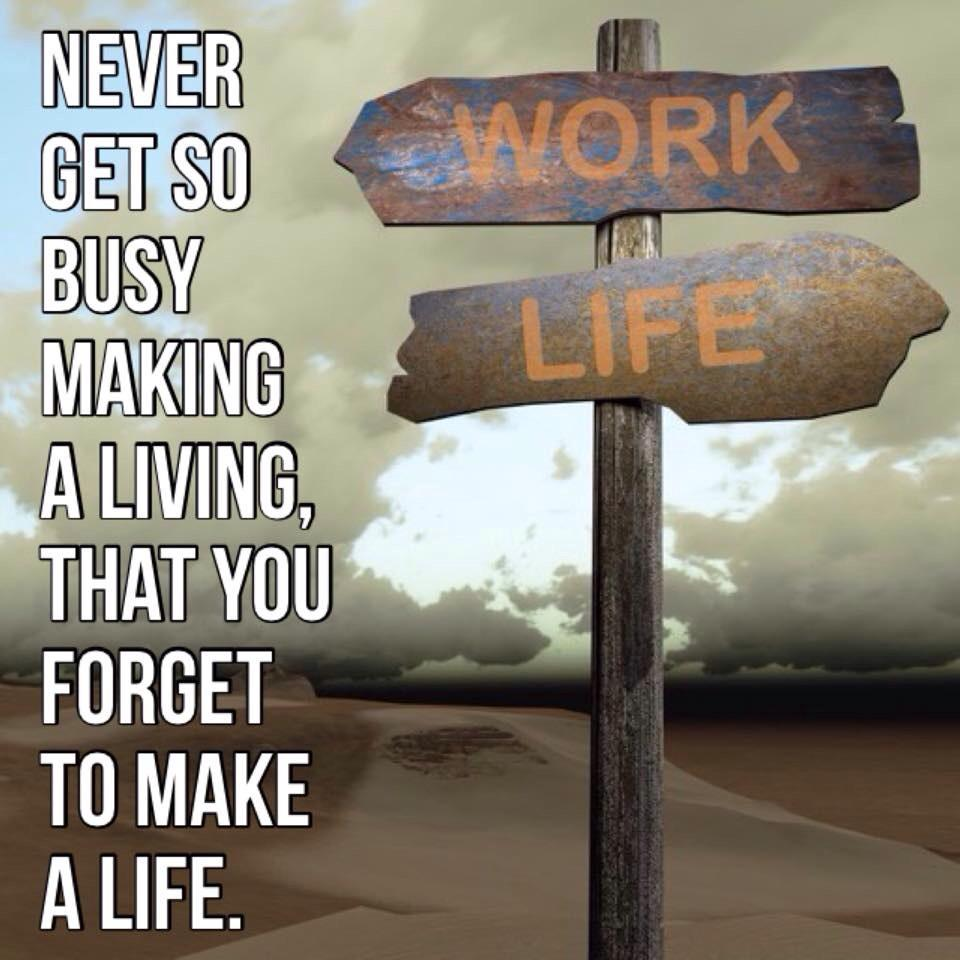Never make a living /& forget to make a Life Sign