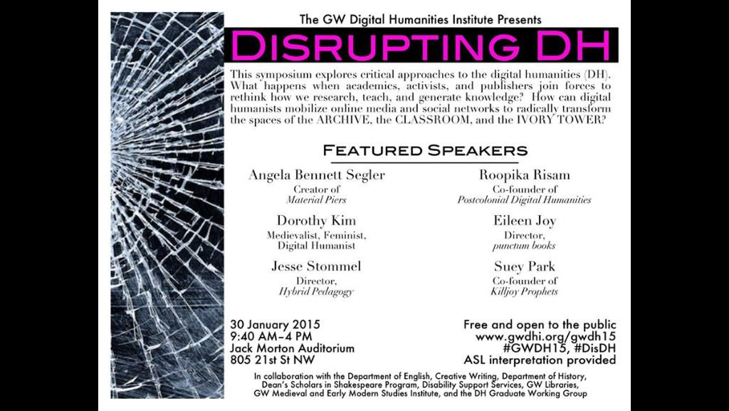 "TODAY! ""DISRUPTING #DH"" Fri Jan 30 (9am-4pm) Jack Morton Aud #GWU. FREE! #GWDH15 #DisDH http://t.co/DQ66v02QmB http://t.co/5WdTgKBsGZ"
