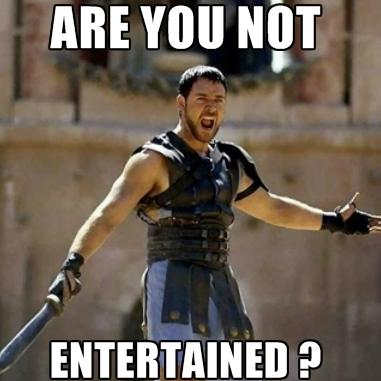 Image result for are you not entertained gif
