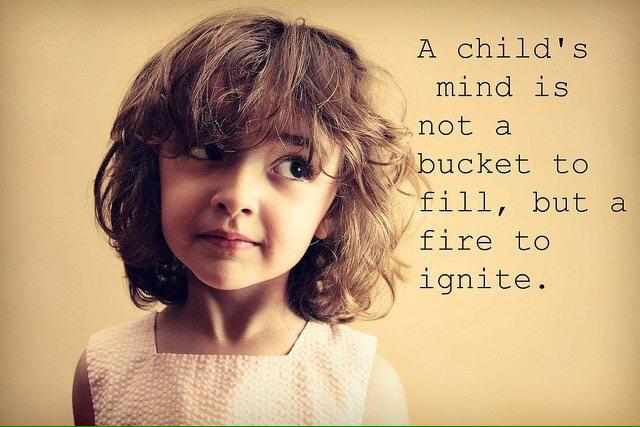 """A child's mind is not a bucket to fill, but a fire to ignite.""  HT @RichSimmondsZA @alphabetsuccess http://t.co/anklna4spo"