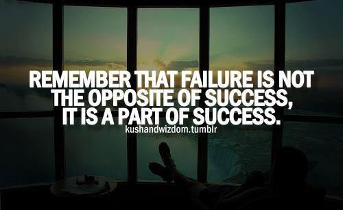 Remember that failure is not the opposite of success, it is part of su...