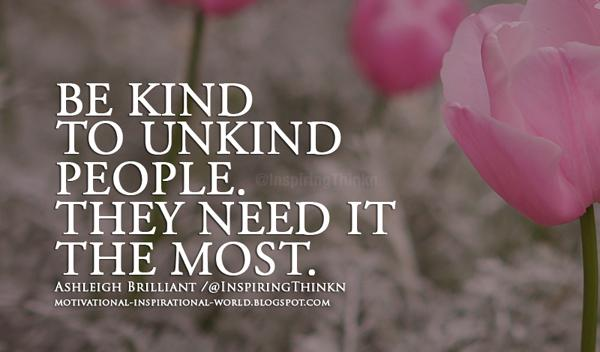 Be Kind To Unkind People.- #AshleighBrilliant @10MillionMiler #quote #...