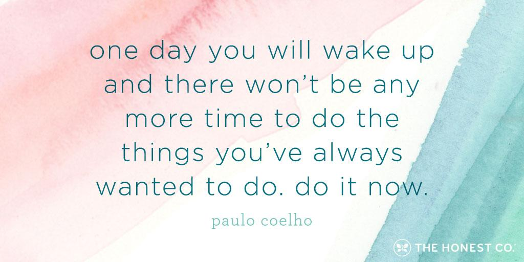 Do it now. #HonestQuotes