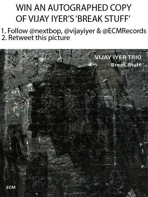 WIN A SIGNED COPY OF VIJAY IYER'S 'BREAK STUFF' 1. Follow @nextbop, @vijayiyer & @ECMRecords  2. Retweet this picture http://t.co/cPQs4MSTUH