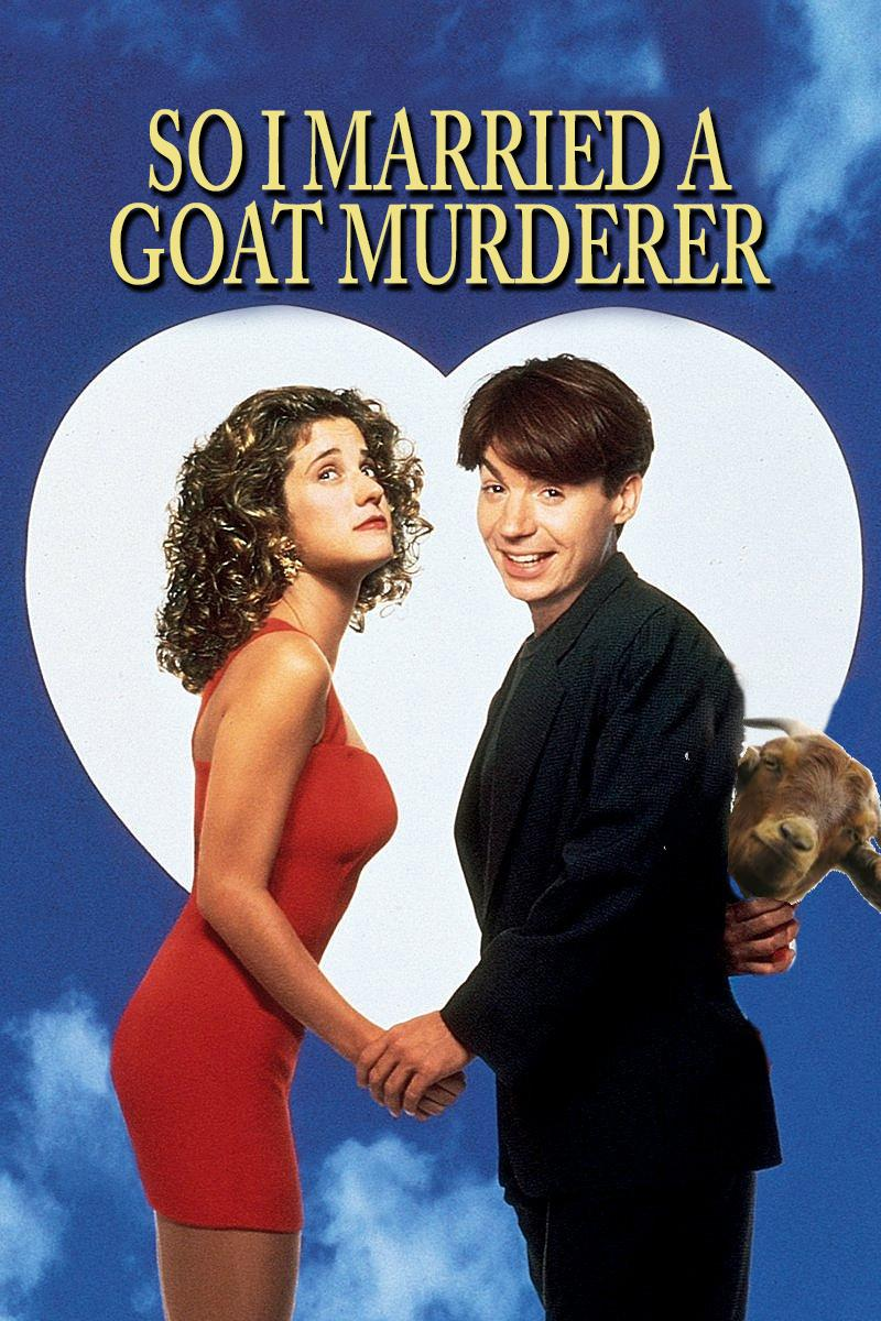 So I Married a Goat Murderer #ReplaceAMovieTitleWithGoat http://t.co/xg5LNjSGZO