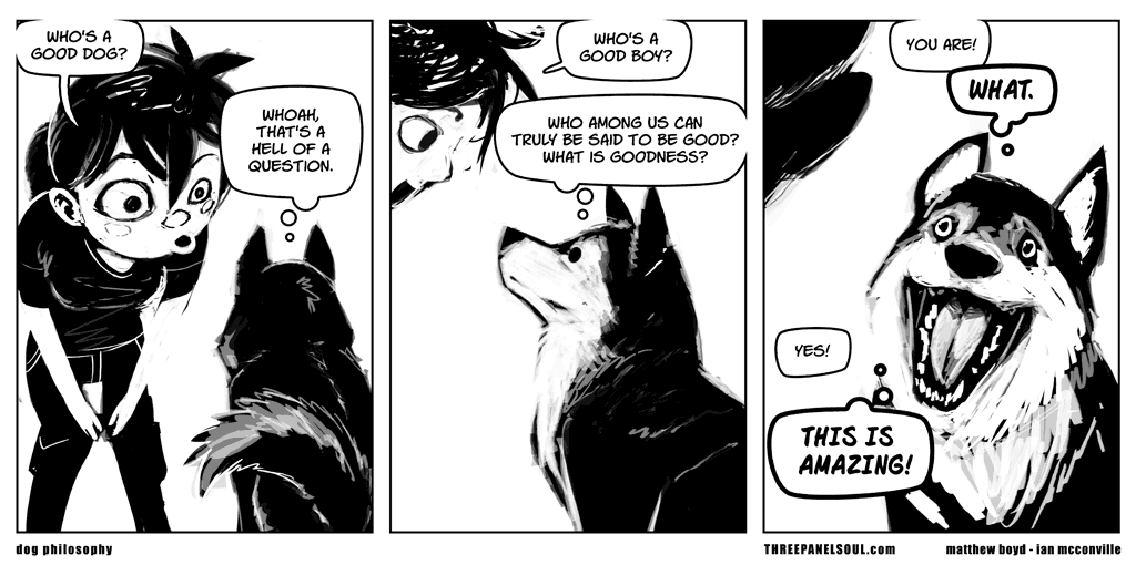 One of my fav comics ever. RT @roidrage: WHO'S A GOOD DOG? http://t.co/DLoczVjPh1
