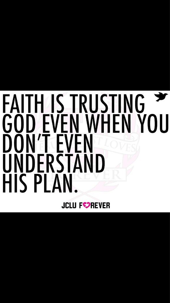"JCLU Forever on Twitter: ""Faith is trusting God even when you don't understand His plan #faith #jcluforever http://t.co/EL2wHpoQ"""