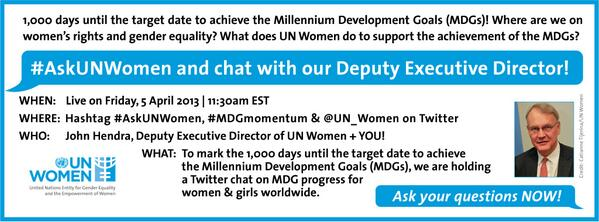 #AskUNWomen now&Dep.Exec.Director John Hendra responds tmw,11:30amET on #MDG progress for women&girls! #MDGmomentum pic.twitter.com/TGbyk4l6pR