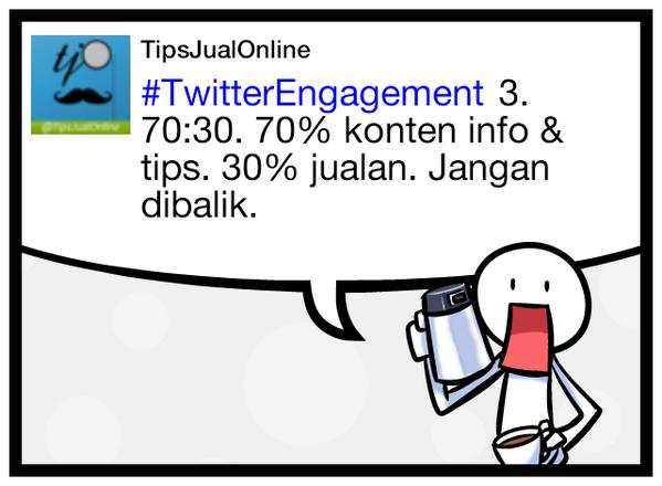#TwitterEngagement 3. 70:30. 70% konten info & tips. 30% jualan. Jangan dibalik.