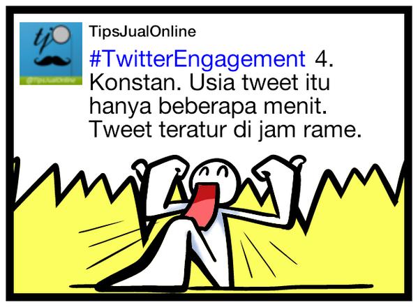 #TwitterEngagement 4. Konstan. Usia tweet itu hanya beberapa menit. Tweet teratur di jam rame.