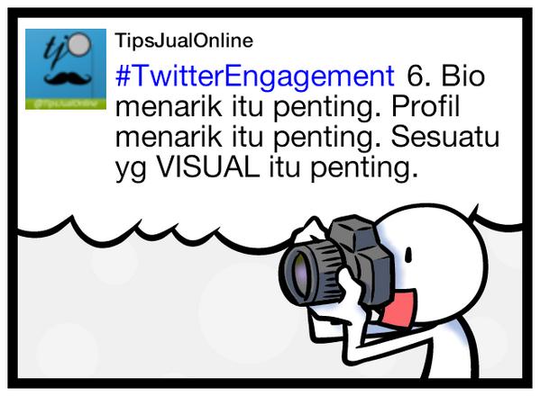 #TwitterEngagement 6. Bio menarik itu penting. Profil menarik itu penting. Sesuatu yg VISUAL itu penting.