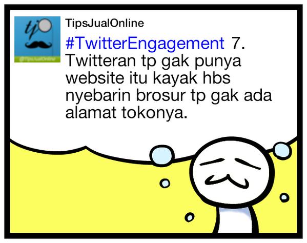 #TwitterEngagement 7. Twitteran tp gak punya website itu kayak hbs nyebarin brosur tp gak ada alamat tokonya.