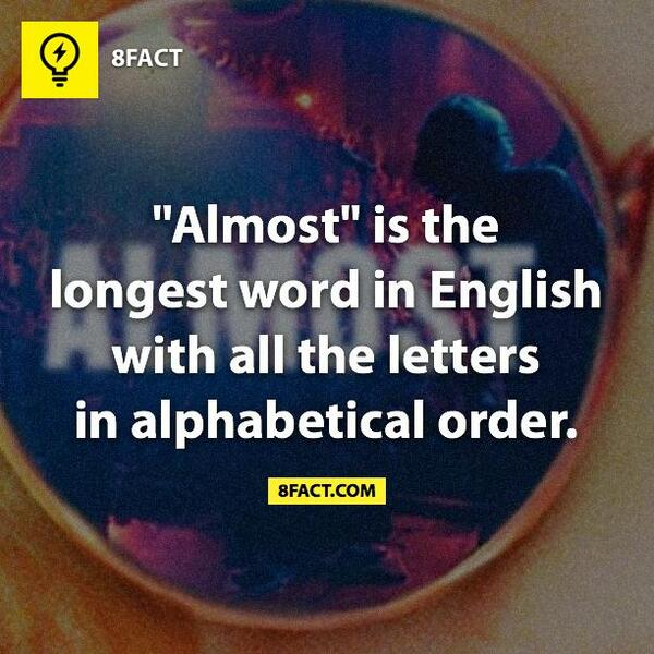 Fact On Twitter Almost Is The Longest Word In The English Language With All The Letters In Alphabetical Order Http T Co Xfxdset