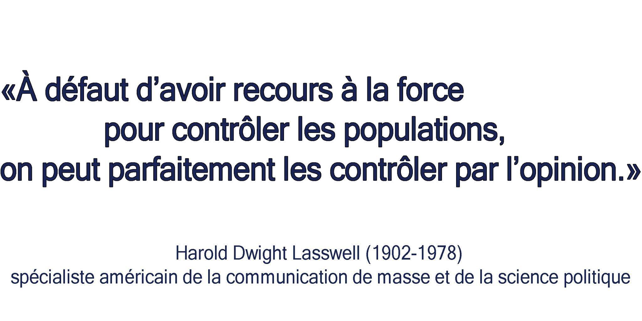 A défault d'avoir recours à la force pour contrôler les populations, on peut parfaitement les contrôler par l'opinion.