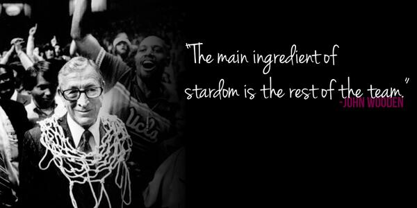 """""""The main ingredient of stardom is the rest of the team""""-John Wooden http://t.co/sq4opYqC4a"""